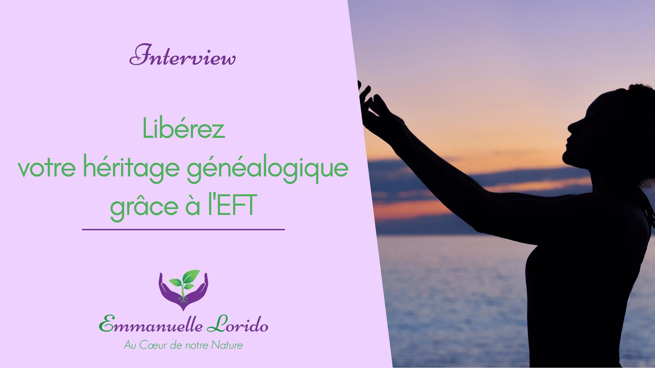 Libérer votre héritage généalogique avec l'EFT - Emmanuellement Lorido, EFT et mémoires prénatales